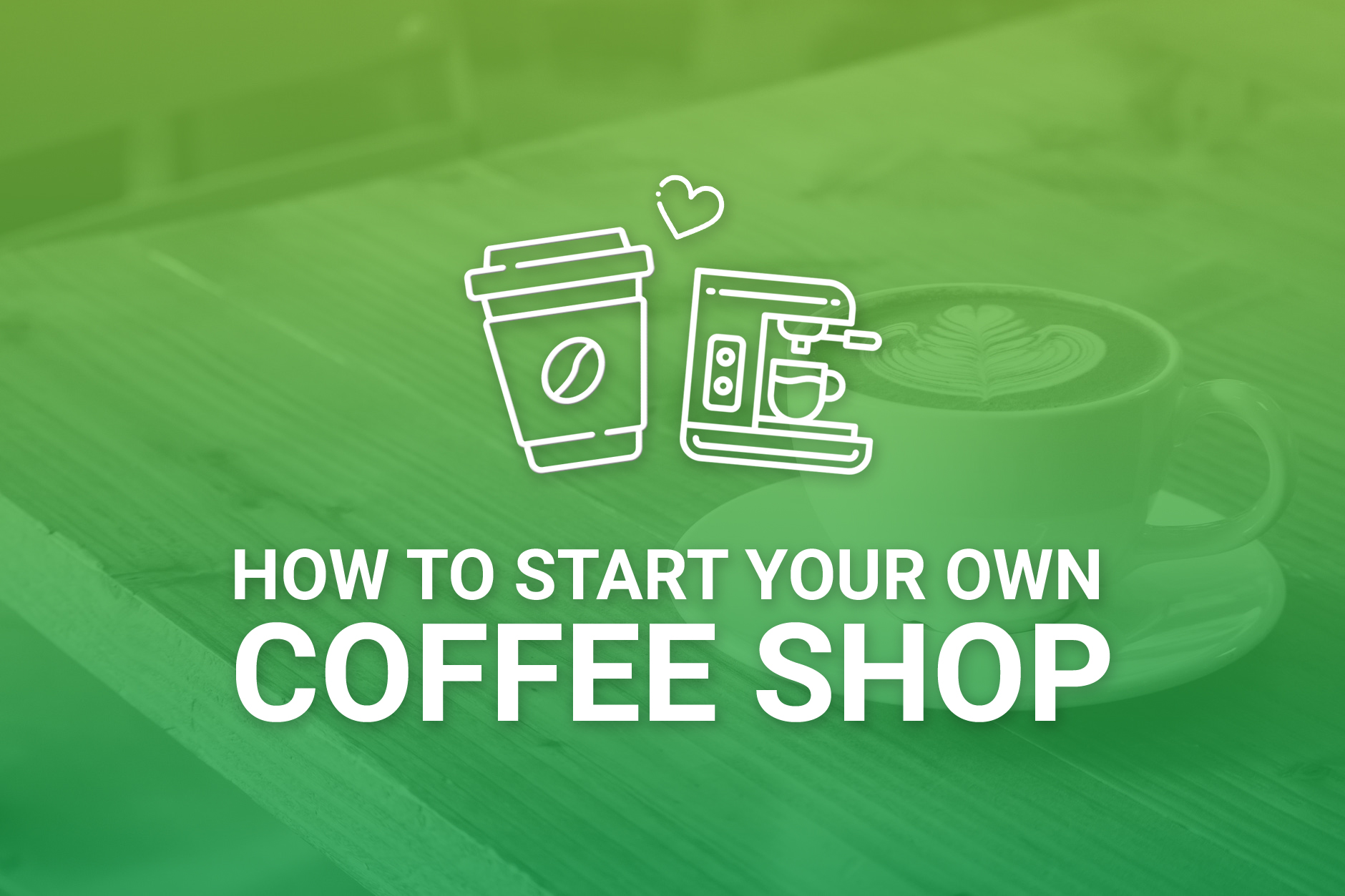 Start Your Own Coffee Shop